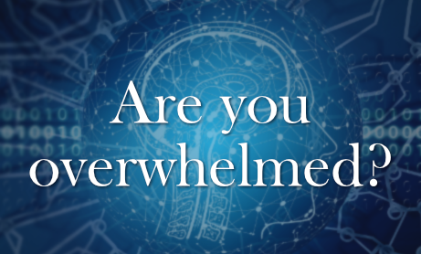 Are you overwhelmed?