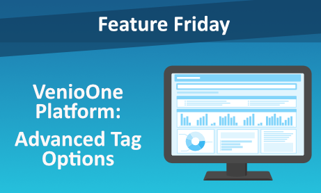 Feature Friday: VenioOne Platform - Advanced Tag Options