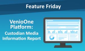 Feature Friday: Custodian Media Information Report